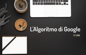 Algoritmo Google: cos'è e come funziona