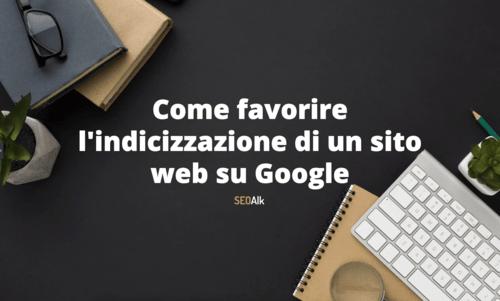 Come favorire indicizzazione di un sito web su Google